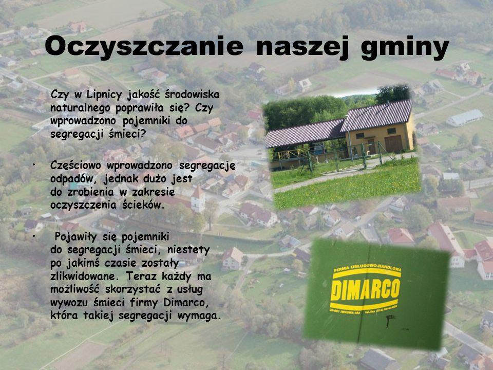 Oczyszczanie naszej gminy Czy w Lipnicy jakość środowiska naturalnego poprawiła się? Czy wprowadzono pojemniki do segregacji śmieci? Częściowo wprowad