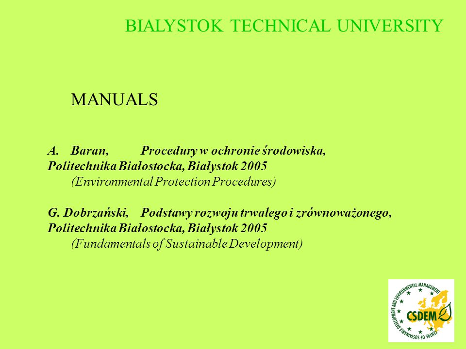 MANUALS A.Baran, Procedury w ochronie środowiska, Politechnika Białostocka, Białystok 2005 (Environmental Protection Procedures) G. Dobrzański, Podsta