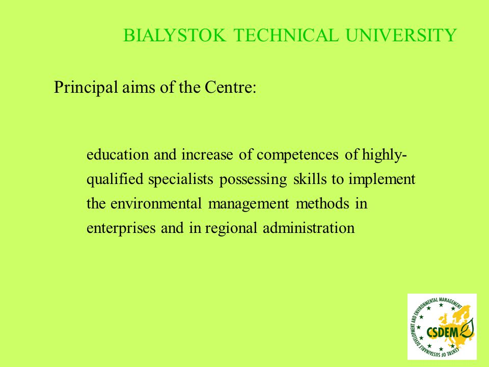 Principal aims of the Centre: To promote such ways of technological progress in the Region that would enhance sustainability of development BIALYSTOK TECHNICAL UNIVERSITY