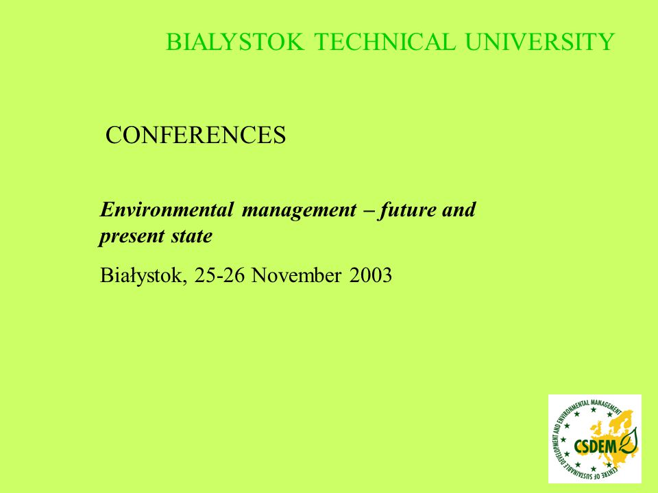 CONFERENCES Integration of environmental problems with the theory of sustainable development into the management system in enterprises Białystok, 17-18 January 2005.