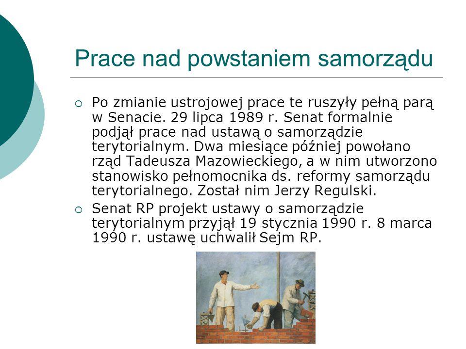 Prace nad powstaniem samorządu  Po zmianie ustrojowej prace te ruszyły pełną parą w Senacie. 29 lipca 1989 r. Senat formalnie podjął prace nad ustawą