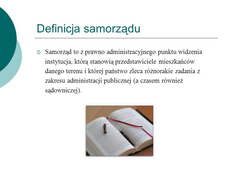 Definicja samorządu  Samorząd to z prawno administracyjnego punktu widzenia instytucja, którą stanowią przedstawiciele mieszkańców danego terenu i kt