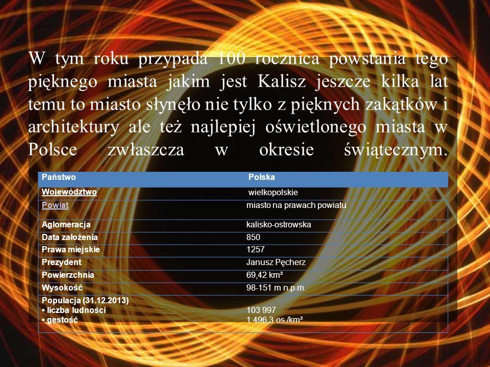 W tym roku przypada 100 rocznica powstania tego pięknego miasta jakim jest Kalisz jeszcze kilka lat temu to miasto słynęło nie tylko z pięknych zakątk