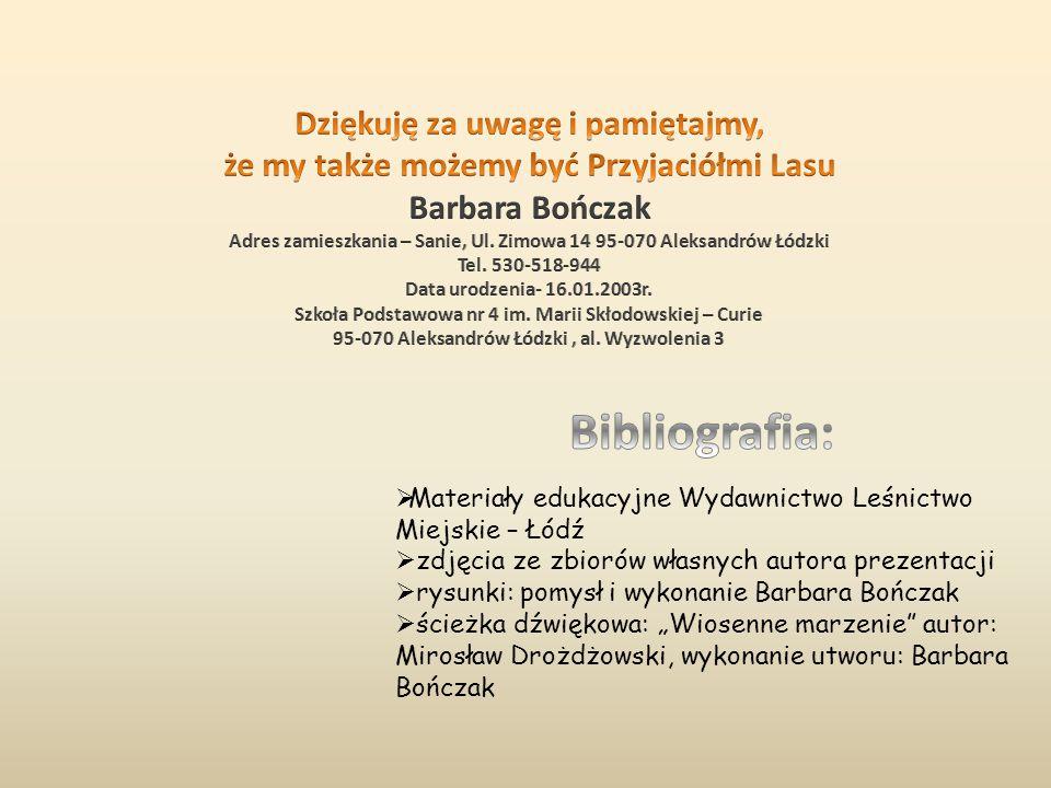  Materiały edukacyjne Wydawnictwo Leśnictwo Miejskie – Łódź  zdjęcia ze zbiorów własnych autora prezentacji  rysunki: pomysł i wykonanie Barbara Bo