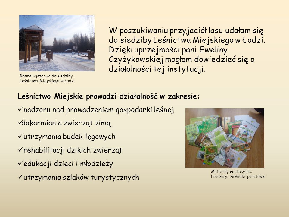 W poszukiwaniu przyjaciół lasu udałam się do siedziby Leśnictwa Miejskiego w Łodzi. Dzięki uprzejmości pani Eweliny Czyżykowskiej mogłam dowiedzieć si