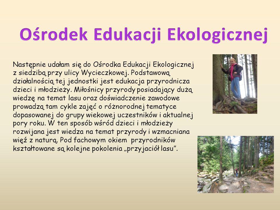 Następnie udałam się do Ośrodka Edukacji Ekologicznej z siedzibą przy ulicy Wycieczkowej. Podstawową działalnością tej jednostki jest edukacja przyrod