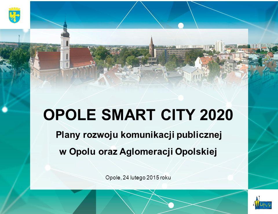OPOLE SMART CITY 2020 Plany rozwoju komunikacji publicznej w Opolu oraz Aglomeracji Opolskiej Opole, 24 lutego 2015 roku