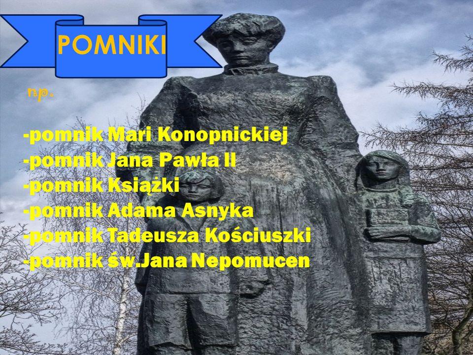ZJHFG ZABYTKI: POMNIKI -pomnik Mari Konopnickiej -pomnik Jana Pawła ll -pomnik Książki -pomnik Adama Asnyka -pomnik Tadeusza Kościuszki -pomnik św.Jan