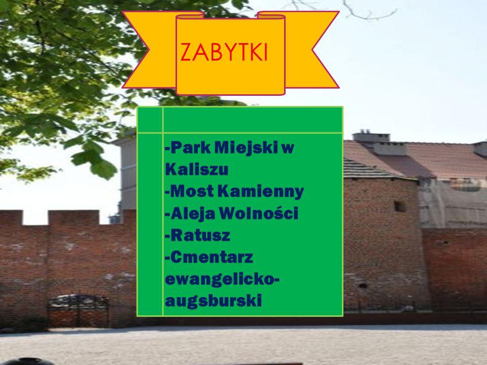 ZABYTKI -Park Miejski w Kaliszu -Most Kamienny -Aleja Wolności -Ratusz -Cmentarz ewangelicko- augsburski