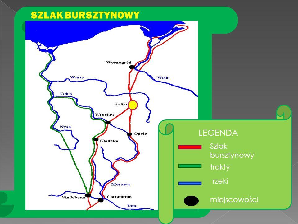 LEGENDA Szlak bursztynowy trakty rzeki miejscowości SZLAK BURSZTYNOWY