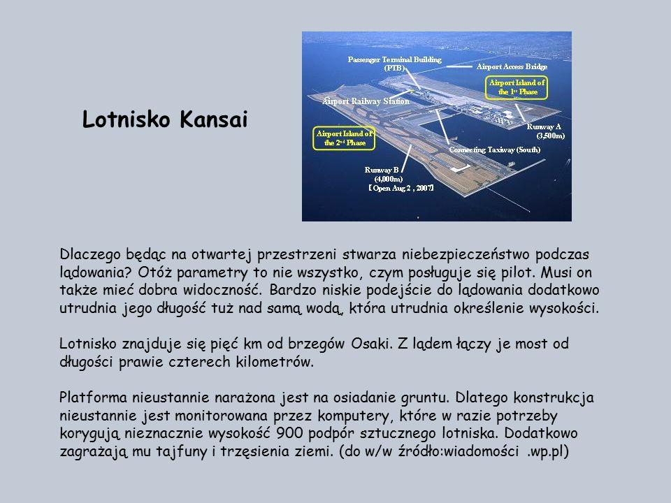 Lotnisko Kansai obok Osaki w Japonii Na lądzie nie było wystarczająco miejsca, dlatego lotnisko zostało wybudowane na... morzu. A dokładnie na dwóch w