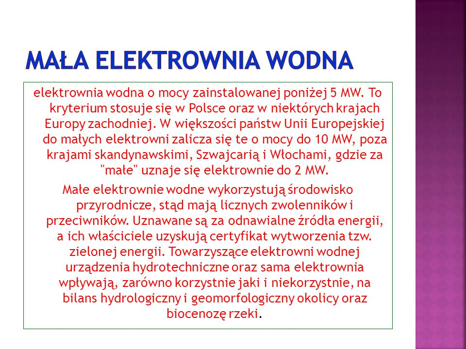 elektrownia wodna o mocy zainstalowanej poniżej 5 MW. To kryterium stosuje się w Polsce oraz w niektórych krajach Europy zachodniej. W większości pańs