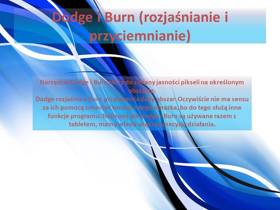 Dodge i Burn (rozjaśnianie i przyciemnianie) Narzędzie Dodge i Burn służy do zmiany jasności pikseli na określonym obszarze. Dodge rozjaśnia a Burn pr