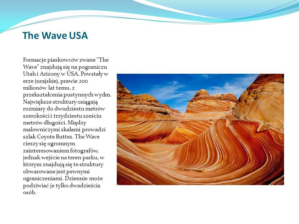 The Wave USA Formacje piaskowców zwane The Wave znajdują się na pograniczu Utah i Arizony w USA.