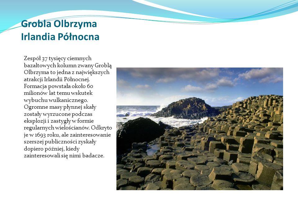 Grobla Olbrzyma Irlandia Północna Zespół 37 tysięcy ciemnych bazaltowych kolumn zwany Groblą Olbrzyma to jedna z największych atrakcji Irlandii Północnej.