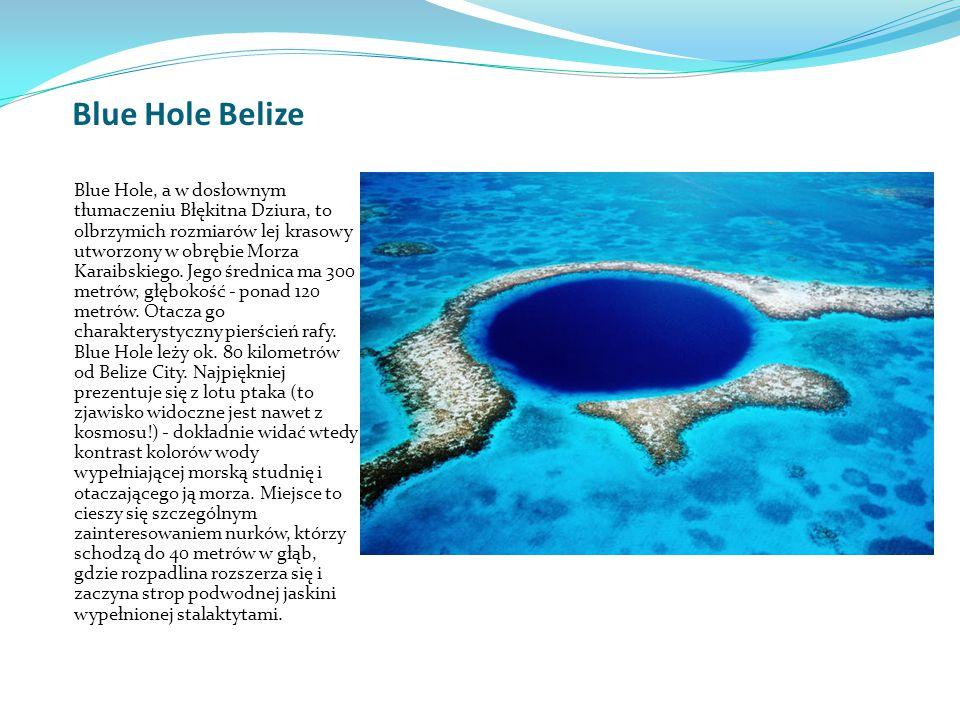 Blue Hole Belize Blue Hole, a w dosłownym tłumaczeniu Błękitna Dziura, to olbrzymich rozmiarów lej krasowy utworzony w obrębie Morza Karaibskiego.