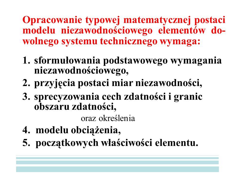 Opracowanie typowej matematycznej postaci modelu niezawodnościowego elementów do- wolnego systemu technicznego wymaga: 1.sformułowania podstawowego wy