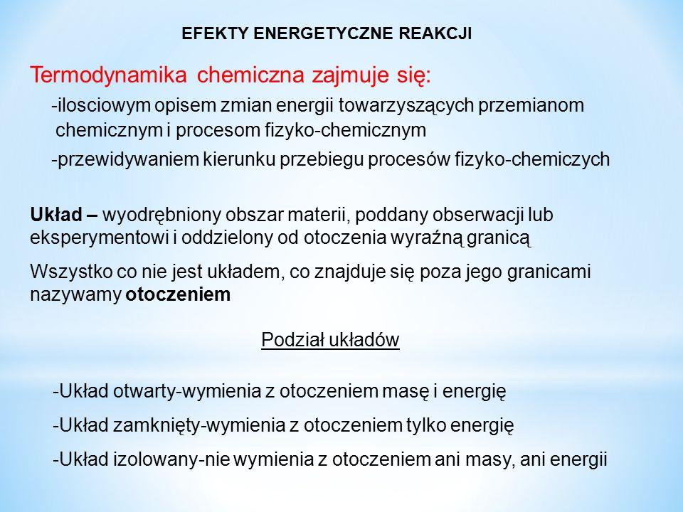 Termodynamika chemiczna zajmuje się: -ilosciowym opisem zmian energii towarzyszących przemianom chemicznym i procesom fizyko-chemicznym -przewidywanie