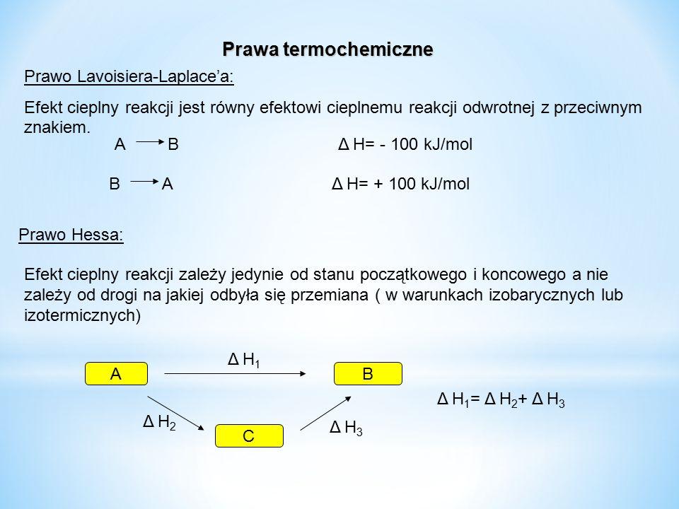 Prawa termochemiczne Prawo Lavoisiera-Laplace'a: Efekt cieplny reakcji jest równy efektowi cieplnemu reakcji odwrotnej z przeciwnym znakiem. Prawo Hes