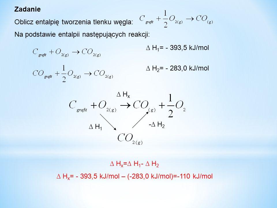Zadanie Oblicz entalpię tworzenia tlenku węgla: Na podstawie entalpii następujących reakcji: ∆ H 1 = - 393,5 kJ/mol ∆ H 2 = - 283,0 kJ/mol ∆ H x -∆ H