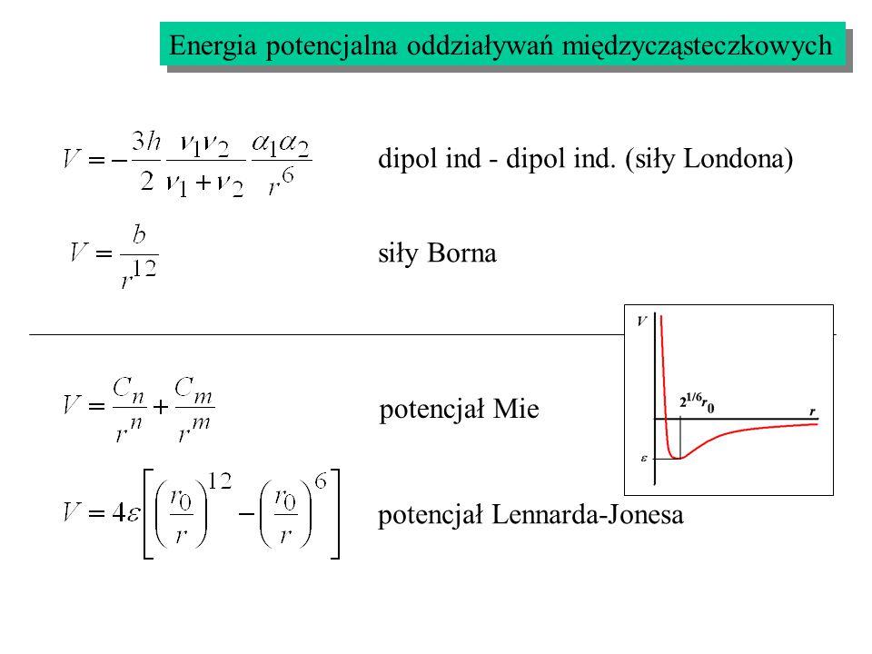 Energia potencjalna oddziaływań międzycząsteczkowych dipol ind - dipol ind. (siły Londona) siły Borna potencjał Mie potencjał Lennarda-Jonesa