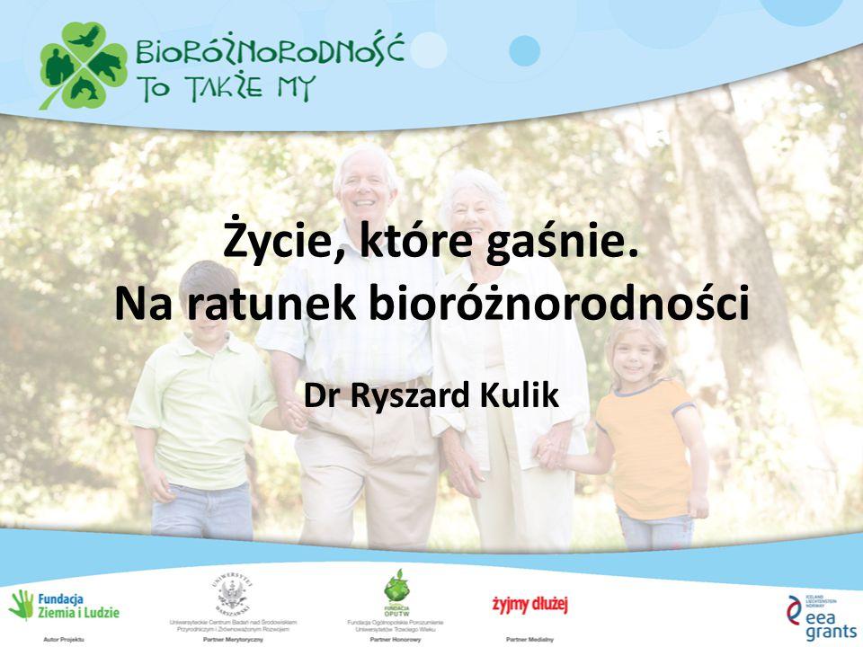 Życie, które gaśnie. Na ratunek bioróżnorodności Dr Ryszard Kulik