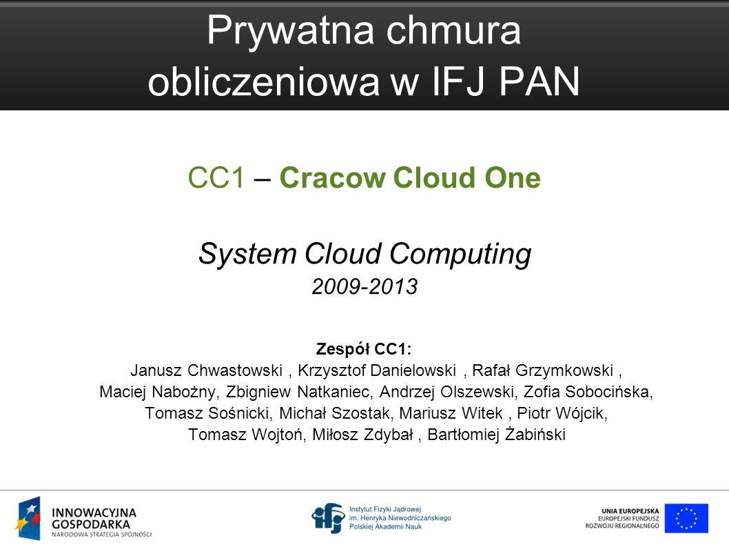 The CC1 system www.cc1.ifj.edu.pl 1 Prywatna chmura obliczeniowa w IFJ PAN CC1 – Cracow Cloud One System Cloud Computing 2009-2013 Zespół CC1: Janusz