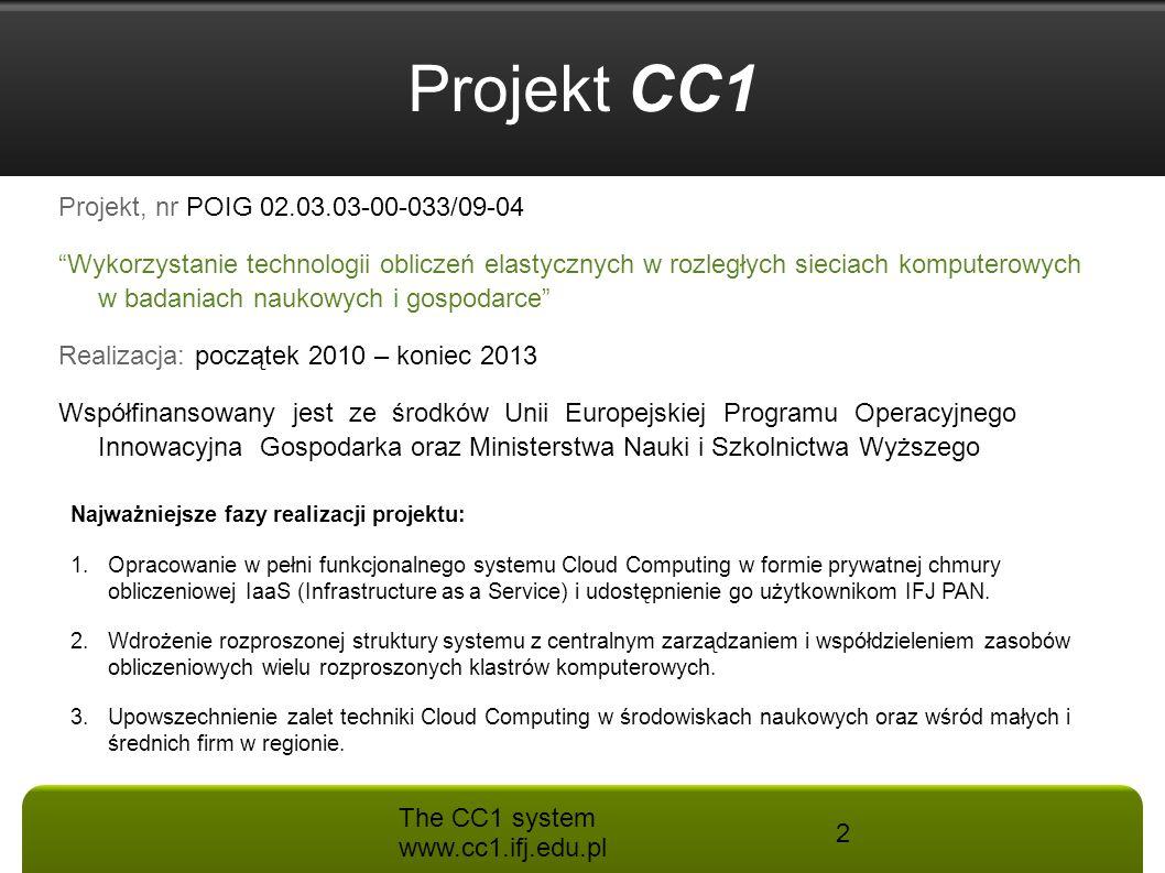 """The CC1 system www.cc1.ifj.edu.pl 2 Projekt CC1 Projekt, nr POIG 02.03.03-00-033/09-04 """"Wykorzystanie technologii obliczeń elastycznych w rozległych s"""