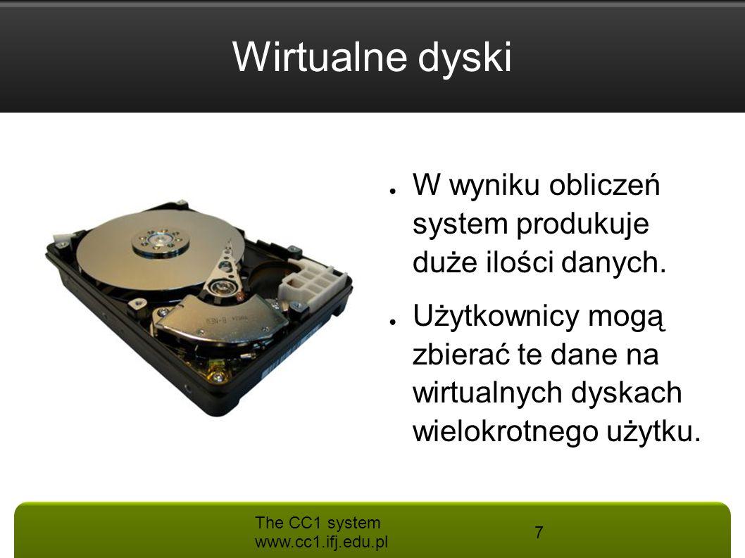 The CC1 system www.cc1.ifj.edu.pl 7 Wirtualne dyski ● W wyniku obliczeń system produkuje duże ilości danych. ● Użytkownicy mogą zbierać te dane na wir