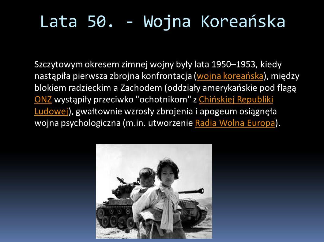 Szczytowym okresem zimnej wojny były lata 1950–1953, kiedy nastąpiła pierwsza zbrojna konfrontacja (wojna koreańska), między blokiem radzieckim a Zachodem (oddziały amerykańskie pod flagą ONZ wystąpiły przeciwko ochotnikom z Chińskiej Republiki Ludowej), gwałtownie wzrosły zbrojenia i apogeum osiągnęła wojna psychologiczna (m.in.