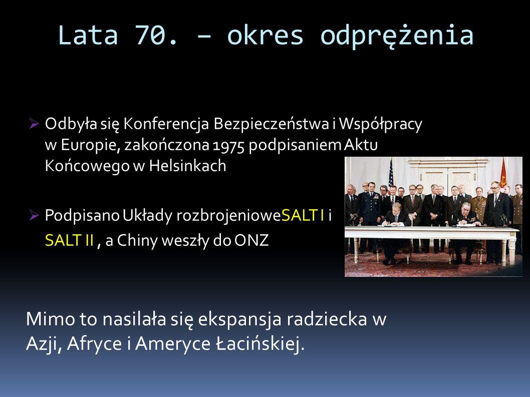  Odbyła się Konferencja Bezpieczeństwa i Współpracy w Europie, zakończona 1975 podpisaniem Aktu Końcowego w Helsinkach  Podpisano Układy rozbrojenio