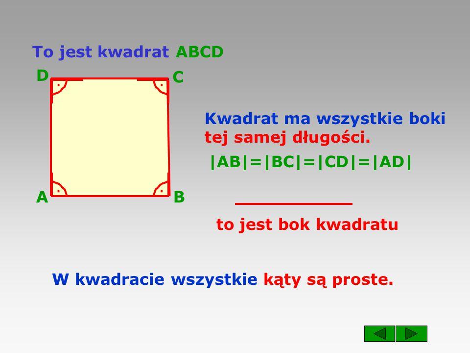 To jest kwadrat ABCD AB C D Kwadrat ma wszystkie boki tej samej długości.