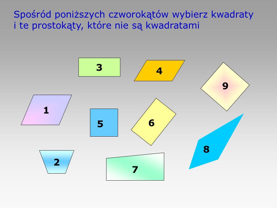 Spośród poniższych czworokątów wybierz kwadraty i te prostokąty, które nie są kwadratami 3 4 2 1 7 5 6 8 9