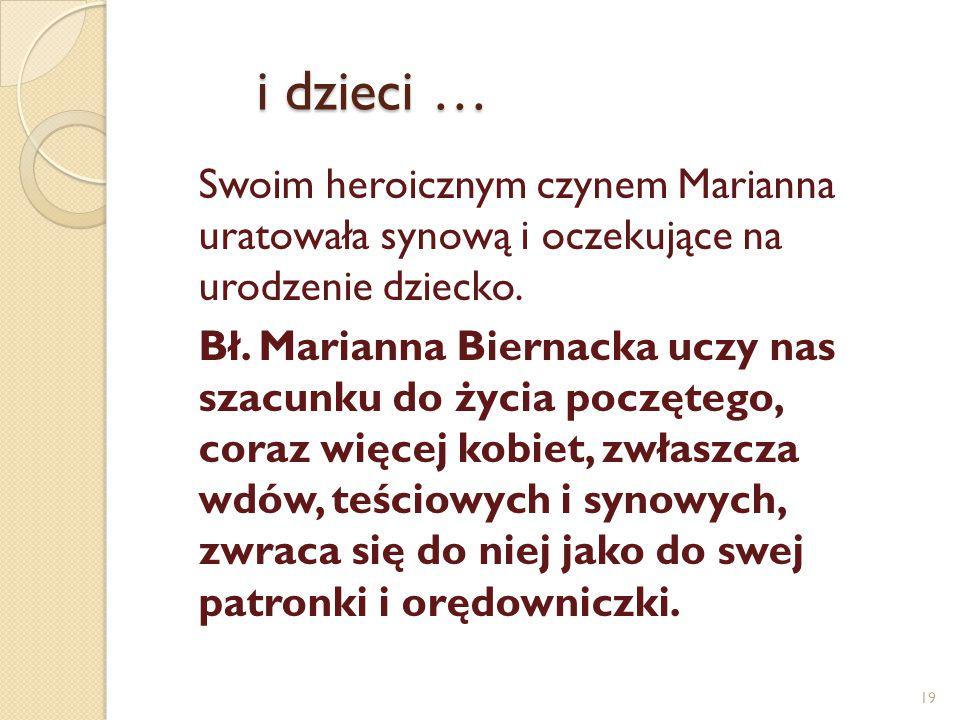 i dzieci … Swoim heroicznym czynem Marianna uratowała synową i oczekujące na urodzenie dziecko. Bł. Marianna Biernacka uczy nas szacunku do życia pocz