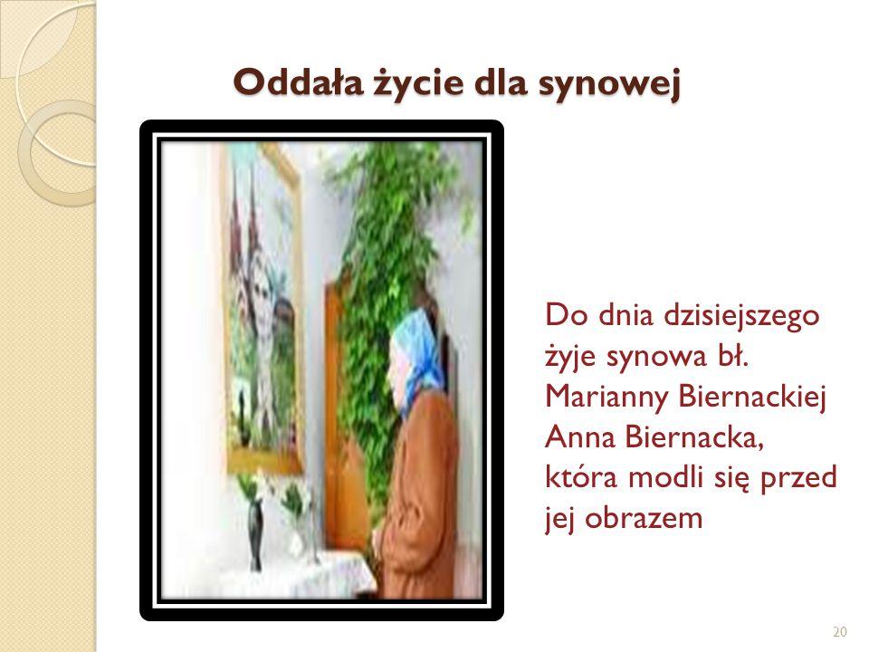 Oddała życie dla synowej Do dnia dzisiejszego żyje synowa bł. Marianny Biernackiej Anna Biernacka, która modli się przed jej obrazem 20
