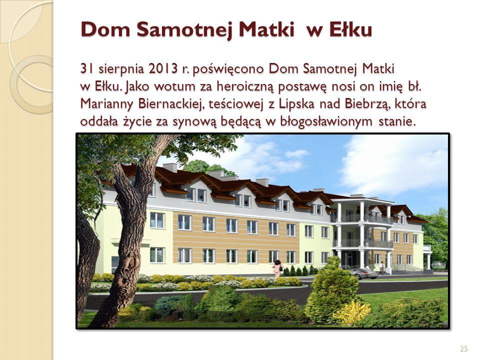 Dom Samotnej Matki w Ełku 31 sierpnia 2013 r. poświęcono Dom Samotnej Matki w Ełku. Jako wotum za heroiczną postawę nosi on imię bł. Marianny Biernack