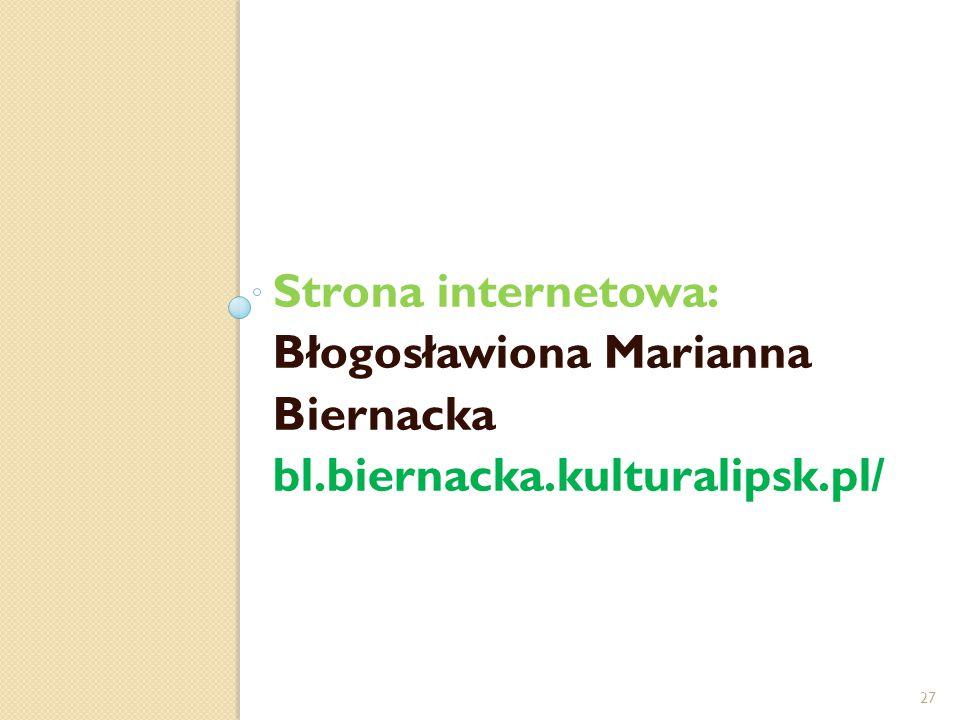 Strona internetowa: Błogosławiona Marianna Biernacka bl.biernacka.kulturalipsk.pl/ 27