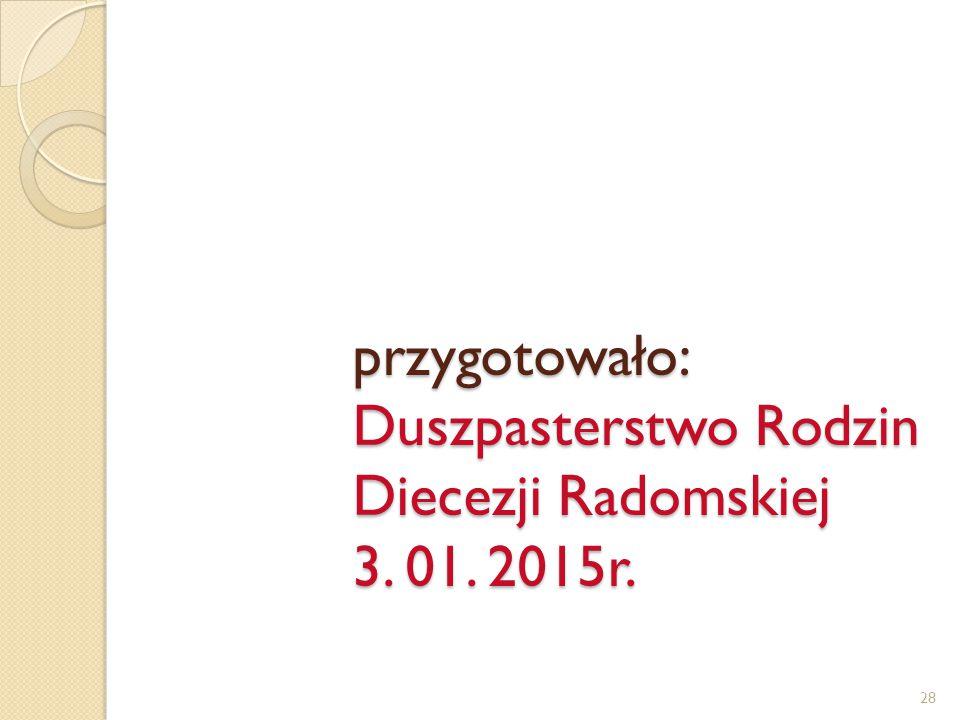 przygotowało: Duszpasterstwo Rodzin Diecezji Radomskiej 3. 01. 2015r. 28