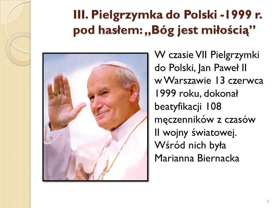 """III. Pielgrzymka do Polski -1999 r. pod hasłem: """"Bóg jest miłością"""" W czasie VII Pielgrzymki do Polski, Jan Paweł II w Warszawie 13 czerwca 1999 roku,"""