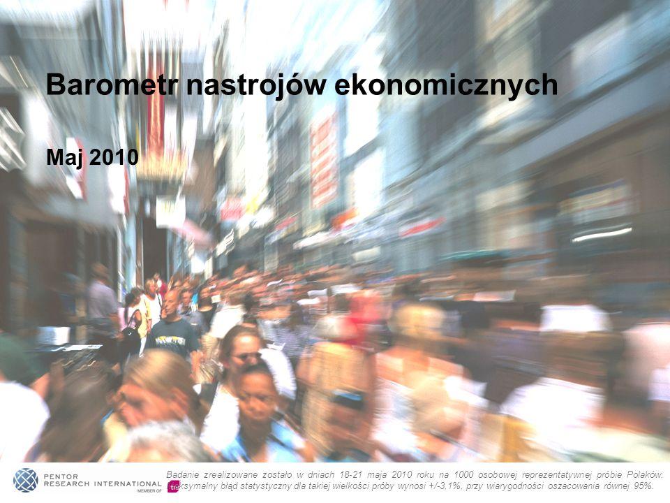 Maj 2010 Barometr nastrojów ekonomicznych Badanie zrealizowane zostało w dniach 18-21 maja 2010 roku na 1000 osobowej reprezentatywnej próbie Polaków.