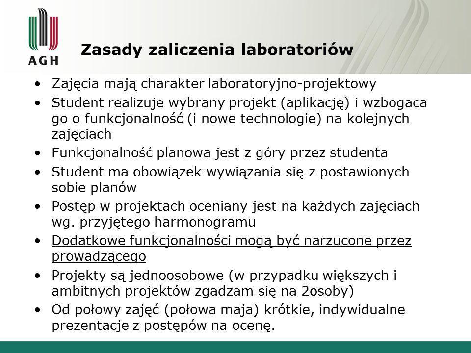 Zasady zaliczenia laboratoriów Zajęcia mają charakter laboratoryjno-projektowy Student realizuje wybrany projekt (aplikację) i wzbogaca go o funkcjona