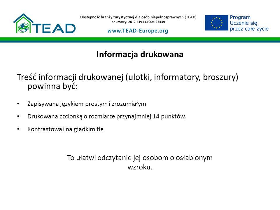 Informacja drukowana Treść informacji drukowanej (ulotki, informatory, broszury) powinna być: Zapisywana językiem prostym i zrozumiałym Drukowana czci