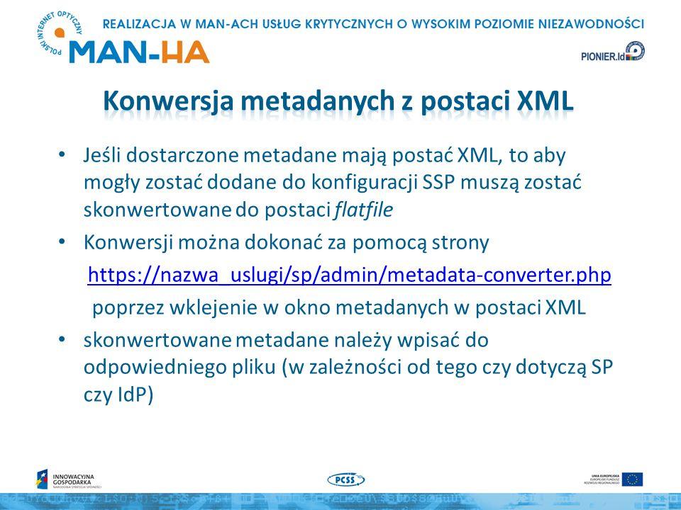 Instalacja SimpleSAMLphp w katalogu /usr/local/simplesamlphp-1.13.0 cd /usr/local/simplesamlphp-1.13.0 touch modules/cron/enable cp modules/cron/config-templates/*.php config/ touch modules/metarefresh/enable cp modules/metarefresh/config-templates/*.php config/ Dostosowujemy plik config/module_cron.php – ustalamy key – strona https://URL_uslugi/module.php/cron/croninfo.phphttps://URL_uslugi/module.php/cron/croninfo.php – pokaże jakie wpisy należy umieścić w crontab