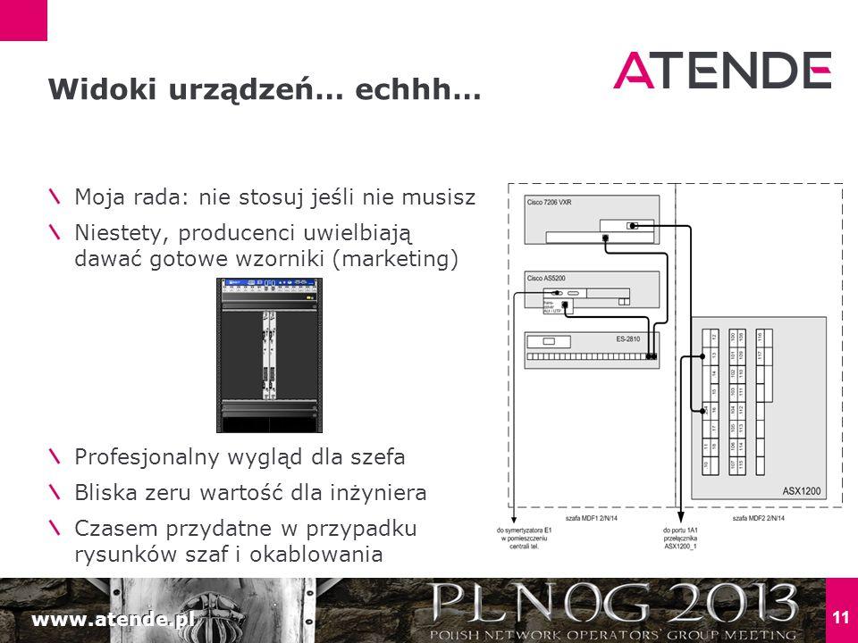 www.atende.pl 11 Moja rada: nie stosuj jeśli nie musisz Niestety, producenci uwielbiają dawać gotowe wzorniki (marketing) Profesjonalny wygląd dla szefa Bliska zeru wartość dla inżyniera Czasem przydatne w przypadku rysunków szaf i okablowania Widoki urządzeń… echhh…