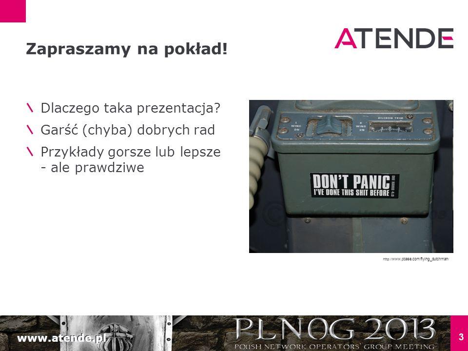 www.atende.pl 3 Dlaczego taka prezentacja? Garść (chyba) dobrych rad Przykłady gorsze lub lepsze - ale prawdziwe Zapraszamy na pokład! http:// www.pba