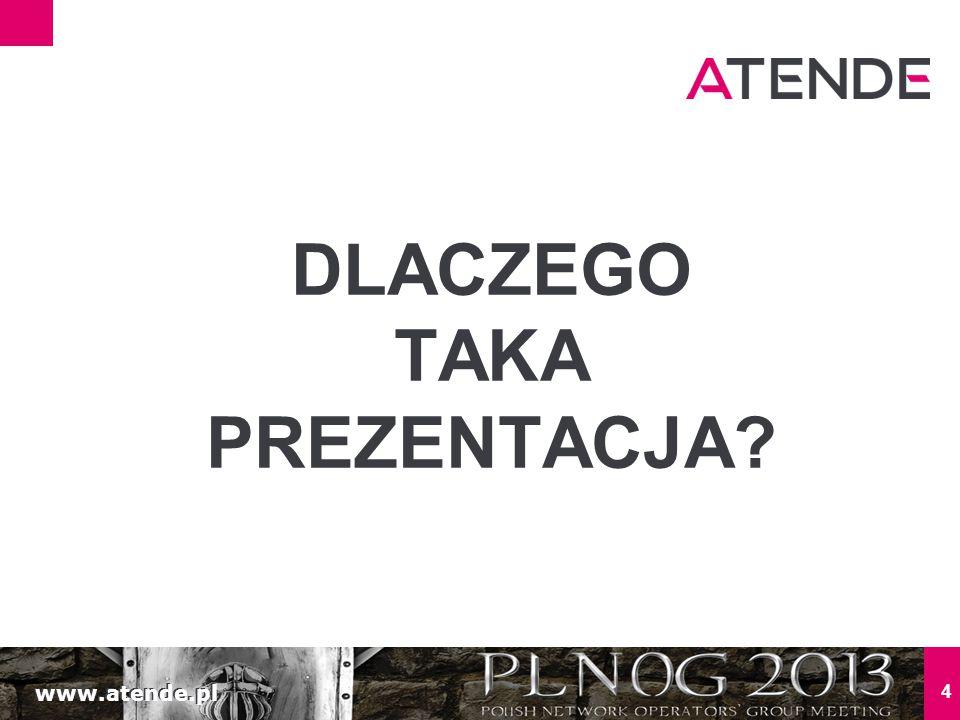 www.atende.pl 4 DLACZEGO TAKA PREZENTACJA?