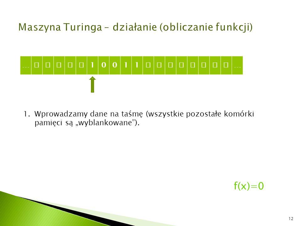"""12 …  10011  … 1.Wprowadzamy dane na taśmę (wszystkie pozostałe komórki pamięci są """"wyblankowane""""). f(x)=0"""