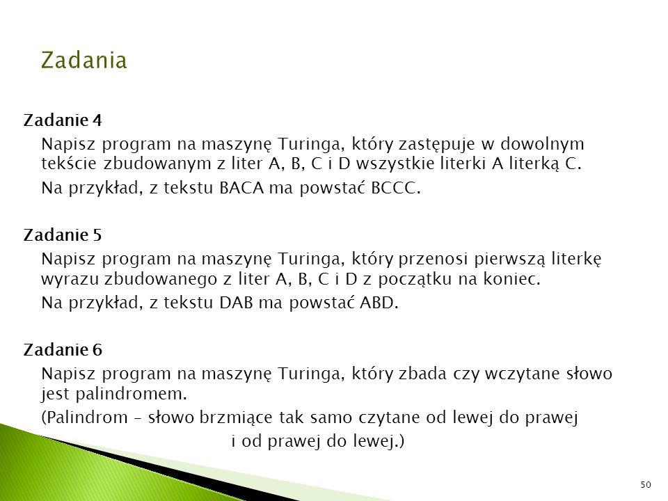 Zadanie 4 Napisz program na maszynę Turinga, który zastępuje w dowolnym tekście zbudowanym z liter A, B, C i D wszystkie literki A literką C. Na przyk