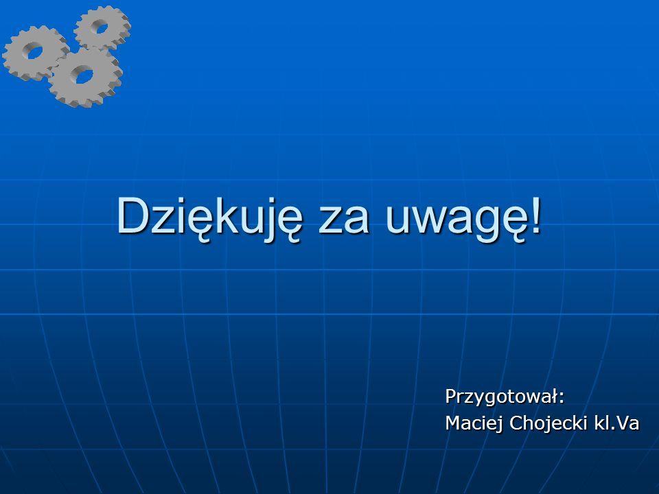 Dziękuję za uwagę! Przygotował: Maciej Chojecki kl.Va