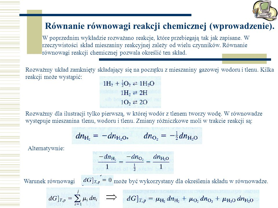 Równanie równowagi reakcji chemicznej (wprowadzenie). W poprzednim wykładzie rozważano reakcje, które przebiegają tak jak zapisane. W rzeczywistości s